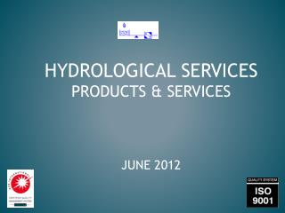 HYDROLOGICAL  SERVICES PRODUCTS & SERVICES JUNE 2012