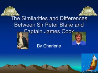 The Similarities and Differences Between Sir Peter Blake and Captain James Cook