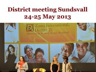 Distric t  meeting  Sundsvall 24-25  May  2013