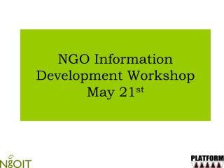 NGO Information Development Workshop  May 21 st