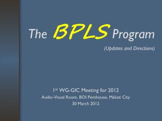 The  BPLS Program (Updates and Directions)