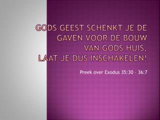 Gods Geest schenkt je de gaven voor de bouw  van Gods huis.  Laat je dus inschakelen!