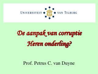 De aanpak van corruptie Heren onderling? Prof. Petrus C. van Duyne