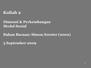 Kuliah 2 Dimensi  &  Perkembangan  Modal Sosial Bahan Bacaan: Simon Szreter (2002)