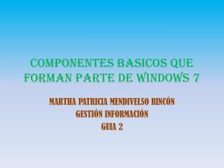 COMPONENTES BAsICOS QUE FORMAN PARTE DE WINDOWS 7