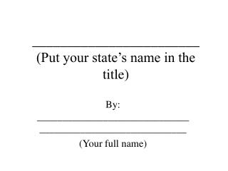 ________________________ (Put your state's name in the title)