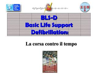 BLS-D Basic Life Support  Defibrillation: