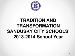 TRADITION AND TRANSFORMATION SANDUSKY CITY SCHOOLS' 2013-2014 School  Year