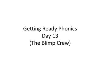 Getting Ready Phonics  Day 13 (The Blimp Crew)