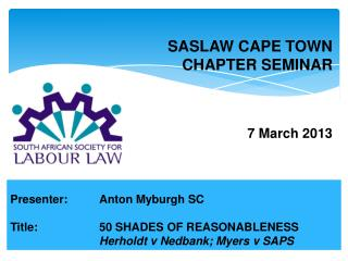 Presenter:Anton Myburgh SC Title: 50 SHADES OF REASONABLENESS Herholdt  v  Nedbank ; Myers v SAPS