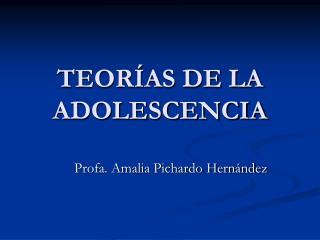 TEORÍAS DE LA ADOLESCENCIA