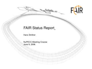 FAIR Status Report Hans Ströher NuPECC-Meeting Cracow 	June 9, 2006