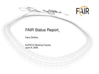 FAIR Status Report Hans Ströher NuPECC-Meeting Cracow June 9, 2006