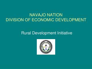 NAVAJO NATION  DIVISION OF ECONOMIC DEVELOPMENT