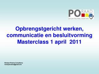 Opbrengstgericht werken, communicatie en besluitvorming  Masterclass 1 april  2011