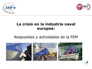 La crisis en la industria naval europea: Respuestas y actividades de la FEM