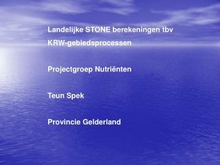 Landelijke STONE berekeningen tbv  KRW-gebiedsprocessen Projectgroep Nutri�nten Teun Spek