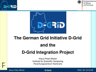 The German Grid Initiative D-Grid and the D-Grid Integration Project Klaus-Peter Mickel