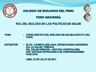 COLEGIO DE BIOLOGOS DEL PERU FORO NACIONAL ROL DEL BIOLOGO EN LAS POLITICAS DE SALUD