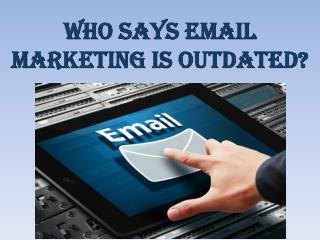 Who Says Email Marketing is Outdated