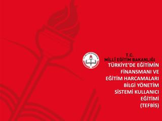 TÜRKİYE'DE EĞİTİMİN FİNANSMANI VE EĞİTİM HARCAMALARI BİLGİ YÖNETİM SİSTEMİ PROJESİ (TEFBİS)