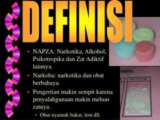 NAPZA: Narkotika, Alkohol, Psikotropika dan Zat Adiktif lainnya.