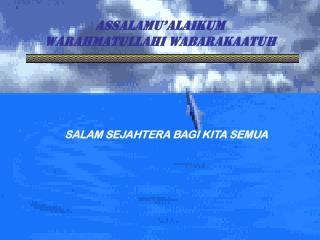 ASSALAMU'ALAIKUM  WARAHMATULLAHI WABARAKAATUH