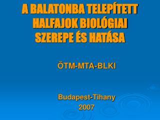 A  BALATONBA TELEPÍTETT HALFAJOK BIOLÓGIAI  SZEREP E  ÉS HATÁS A