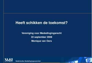 Heeft schikken de toekomst? Vereniging voor Mededingingsrecht 22 september 2008 Monique van Oers
