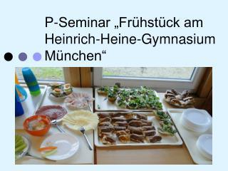 """P-Seminar """"Frühstück am  Heinrich-Heine-Gymnasium München"""""""