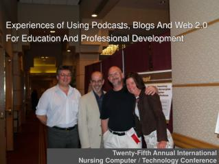 Experiences of Using Podcasts, Blogs And Web 2.0  For Education And Professional Development