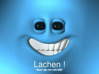 Lachen  !