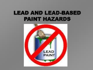 LEAD AND LEAD-BASED PAINT HAZARDS