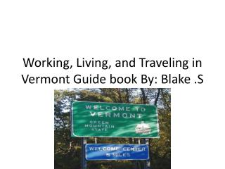 Working, Living, and Traveling in Vermont Guide book By: Blake .S