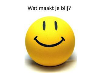 Wat maakt je blij?