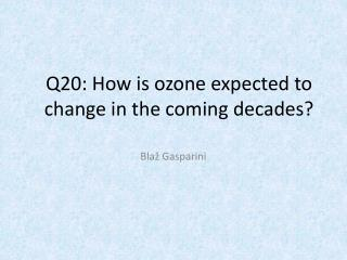 Q20: How is ozone expected to change in the coming decades?
