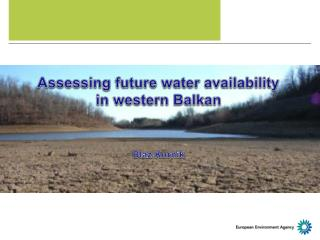 Assessing future water availability in western Balkan Blaz Kurnik