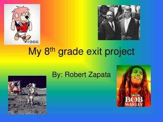 My 8 th  grade exit project