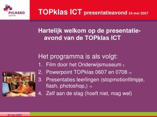 TOPklas ICT  presentatieavond  24 mei 2007