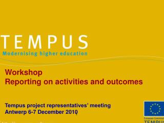 Workshop Reporting on activities and outcomes Tempus project representatives' meeting