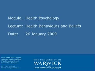Module: 	Health Psychology Lecture:	Health Behaviours and Beliefs Date:			26 January 2009