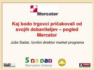 Kaj bodo trgovci pričakovali od svojih dobaviteljev – pogled Mercator