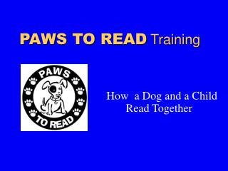 PAWS TO READ  Training