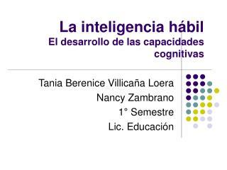 La inteligencia hábil El desarrollo de las capacidades cognitivas