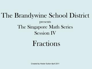 The Brandywine School District presents The Singapore Math Series Session IV