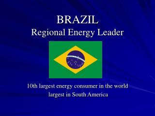 BRAZIL Regional Energy Leader