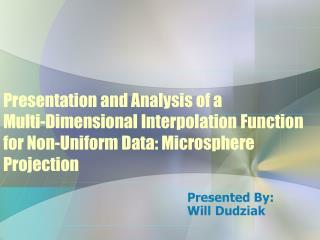 Presentation and Analysis of a  Multi-Dimensional Interpolation Function for Non-Uniform Data: Microsphere Projection