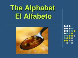 The Alphabet  El Alfabeto