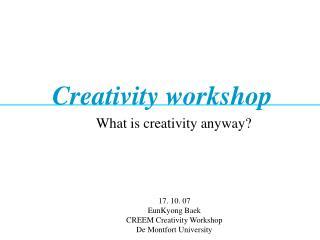 17. 10. 07 EunKyong Baek CREEM Creativity Workshop De Montfort University