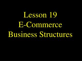 Lesson 19 E-Commerce Business Structures